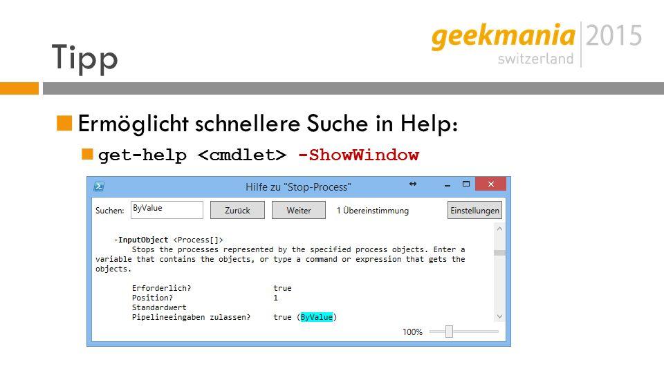 Tipp  Ermöglicht schnellere Suche in Help:  get-help -ShowWindow