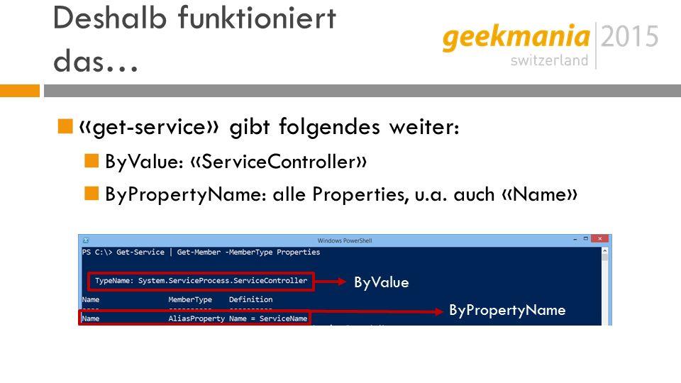 Deshalb funktioniert das…  «get-service» gibt folgendes weiter:  ByValue: «ServiceController»  ByPropertyName: alle Properties, u.a.