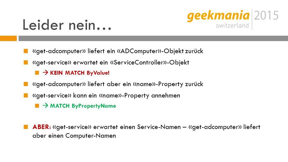 Leider nein…  «get-adcomputer» liefert ein «ADComputer»-Objekt zurück  «get-service» erwartet ein «ServiceController»-Objekt   KEIN MATCH ByValue.