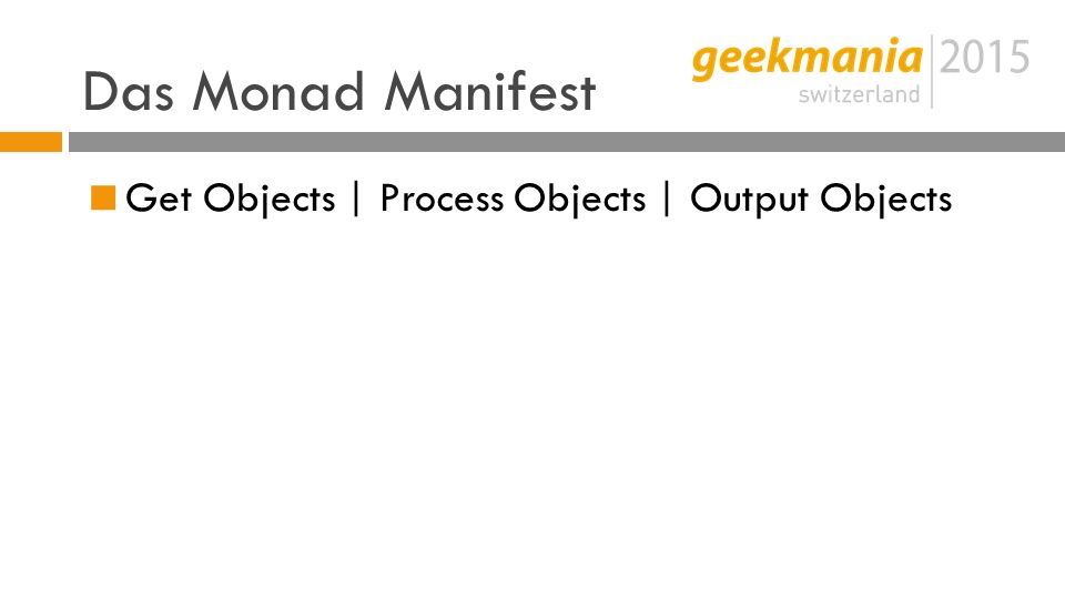 Das Monad Manifest  Get Objects | Process Objects | Output Objects