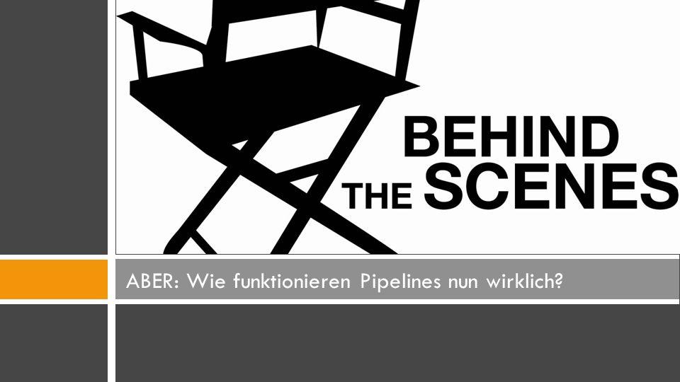 ABER: Wie funktionieren Pipelines nun wirklich
