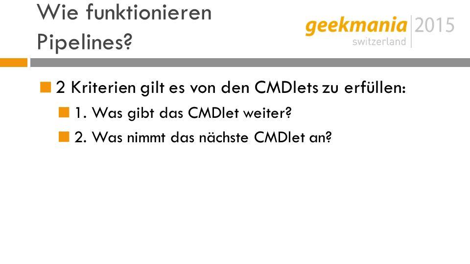 Wie funktionieren Pipelines.  2 Kriterien gilt es von den CMDlets zu erfüllen:  1.