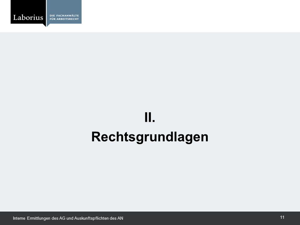 II. Rechtsgrundlagen Interne Ermittlungen des AG und Auskunftspflichten des AN 11
