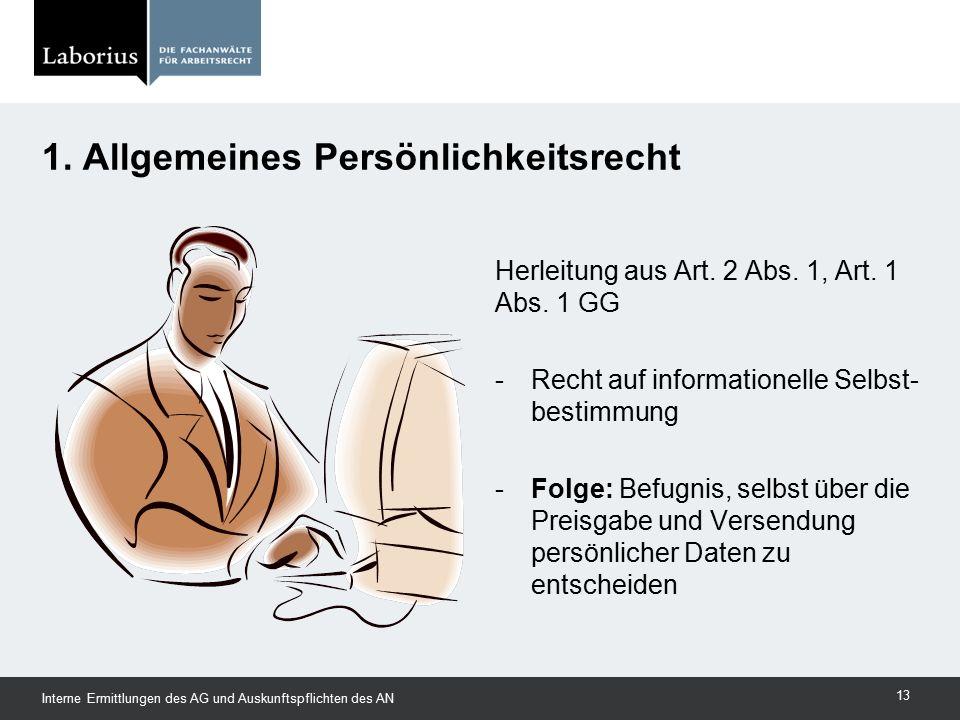 1. Allgemeines Persönlichkeitsrecht Herleitung aus Art. 2 Abs. 1, Art. 1 Abs. 1 GG -Recht auf informationelle Selbst- bestimmung -Folge: Befugnis, sel
