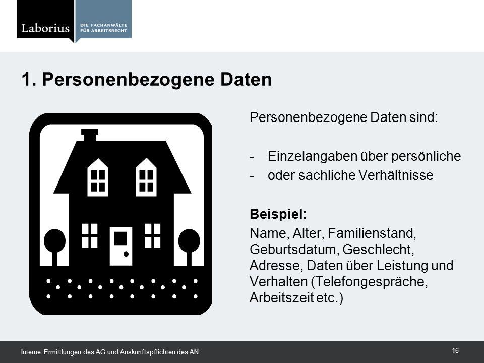 1. Personenbezogene Daten Personenbezogene Daten sind: -Einzelangaben über persönliche -oder sachliche Verhältnisse Beispiel: Name, Alter, Familiensta