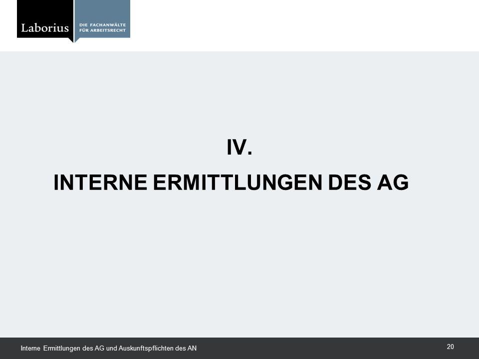 INTERNE ERMITTLUNGEN DES AG IV. Interne Ermittlungen des AG und Auskunftspflichten des AN 20