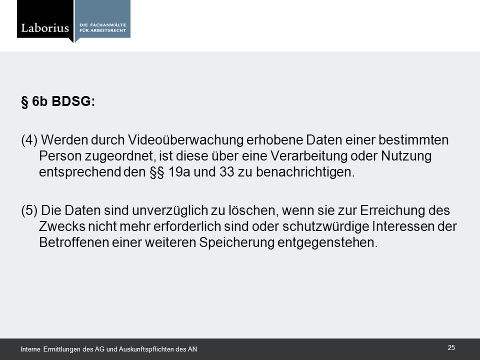 § 6b BDSG: (4) Werden durch Videoüberwachung erhobene Daten einer bestimmten Person zugeordnet, ist diese über eine Verarbeitung oder Nutzung entsprec