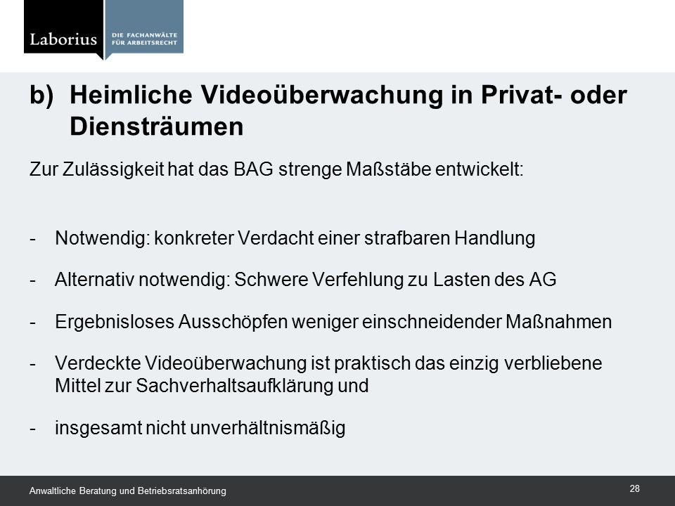 Zur Zulässigkeit hat das BAG strenge Maßstäbe entwickelt: -Notwendig: konkreter Verdacht einer strafbaren Handlung -Alternativ notwendig: Schwere Verf
