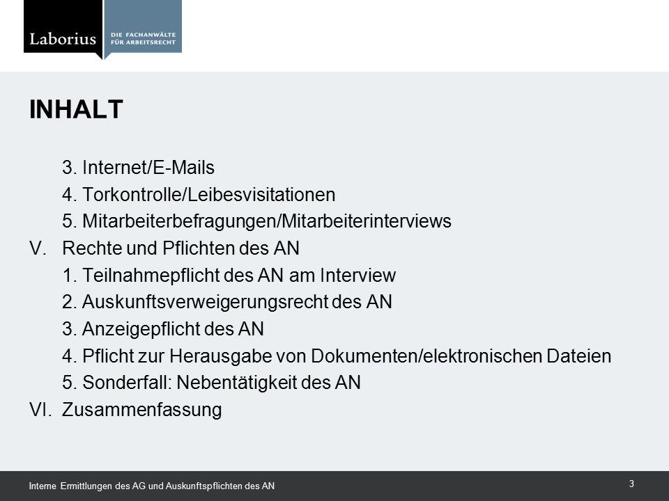 INHALT Interne Ermittlungen des AG und Auskunftspflichten des AN 3 3. Internet/E-Mails 4. Torkontrolle/Leibesvisitationen 5. Mitarbeiterbefragungen/Mi