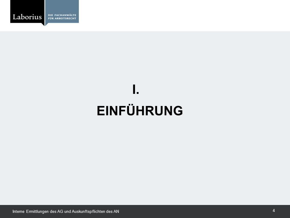 EINFÜHRUNG I. Interne Ermittlungen des AG und Auskunftspflichten des AN 4