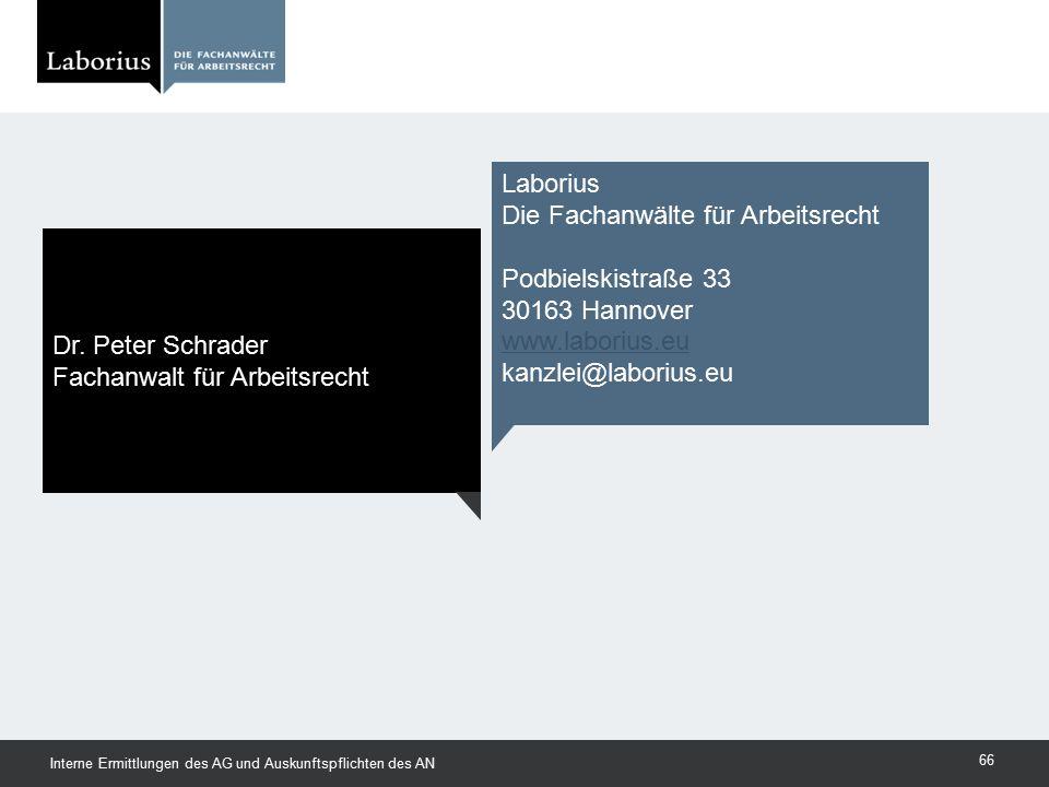 Interne Ermittlungen des AG und Auskunftspflichten des AN 66 Dr. Peter Schrader Fachanwalt für Arbeitsrecht Laborius Die Fachanwälte für Arbeitsrecht