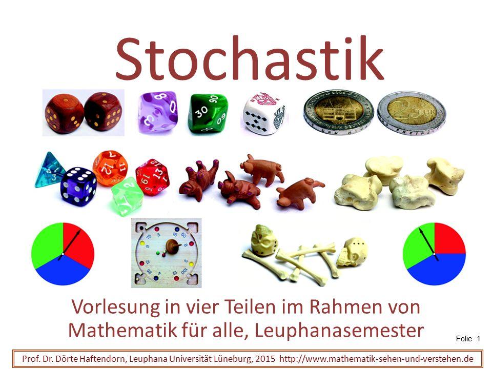 Stochastik Vorlesung in vier Teilen im Rahmen von Mathematik für alle, Leuphanasemester Prof. Dr. Dörte Haftendorn, Leuphana Universität Lüneburg, 201