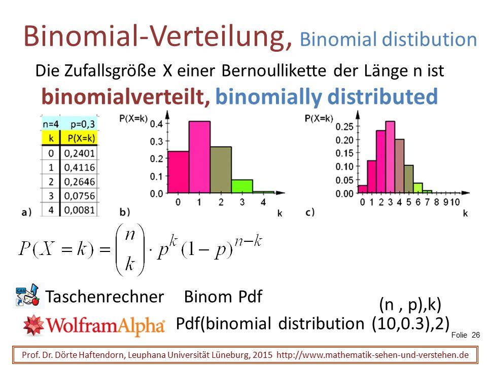 Die Zufallsgröße X einer Bernoullikette der Länge n ist binomialverteilt, binomially distributed Binomial-Verteilung, Binomial distibution Prof. Dr. D