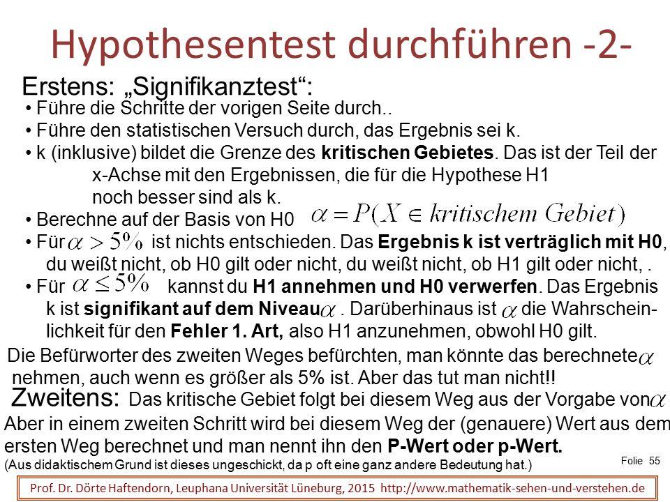 """Hypothesentest durchführen -2- Prof. Dr. Dörte Haftendorn, Leuphana Universität Lüneburg, 2015 http://www.mathematik-sehen-und-verstehen.de Erstens: """""""