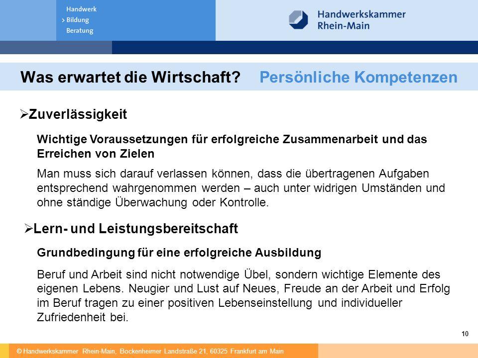 © Handwerkskammer Rhein-Main, Bockenheimer Landstraße 21, 60325 Frankfurt am Main 10 Was erwartet die Wirtschaft?Persönliche Kompetenzen  Zuverlässig