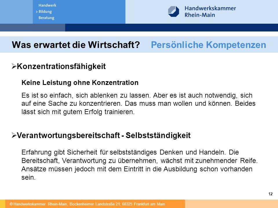 © Handwerkskammer Rhein-Main, Bockenheimer Landstraße 21, 60325 Frankfurt am Main 12 Was erwartet die Wirtschaft?Persönliche Kompetenzen  Konzentrationsfähigkeit Keine Leistung ohne Konzentration Es ist so einfach, sich ablenken zu lassen.