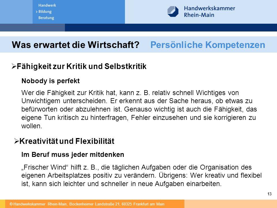 © Handwerkskammer Rhein-Main, Bockenheimer Landstraße 21, 60325 Frankfurt am Main 13 Was erwartet die Wirtschaft?Persönliche Kompetenzen  Fähigkeit z