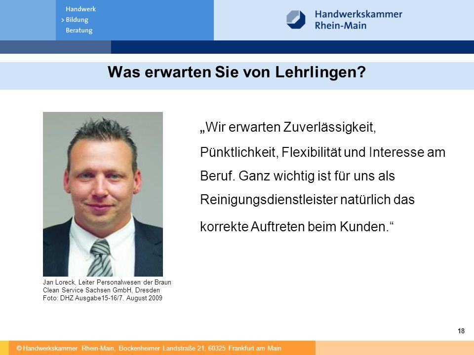 © Handwerkskammer Rhein-Main, Bockenheimer Landstraße 21, 60325 Frankfurt am Main 18 Was erwarten Sie von Lehrlingen? Jan Loreck, Leiter Personalwesen