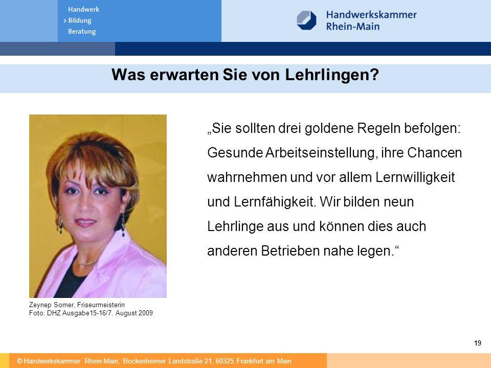 """© Handwerkskammer Rhein-Main, Bockenheimer Landstraße 21, 60325 Frankfurt am Main 19 Was erwarten Sie von Lehrlingen? """"Sie sollten drei goldene Regeln"""
