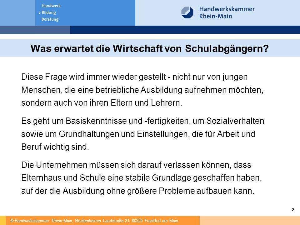 © Handwerkskammer Rhein-Main, Bockenheimer Landstraße 21, 60325 Frankfurt am Main 2 Diese Frage wird immer wieder gestellt - nicht nur von jungen Menschen, die eine betriebliche Ausbildung aufnehmen möchten, sondern auch von ihren Eltern und Lehrern.