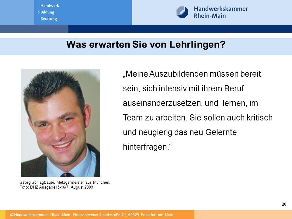 """© Handwerkskammer Rhein-Main, Bockenheimer Landstraße 21, 60325 Frankfurt am Main 20 Was erwarten Sie von Lehrlingen? """"Meine Auszubildenden müssen ber"""