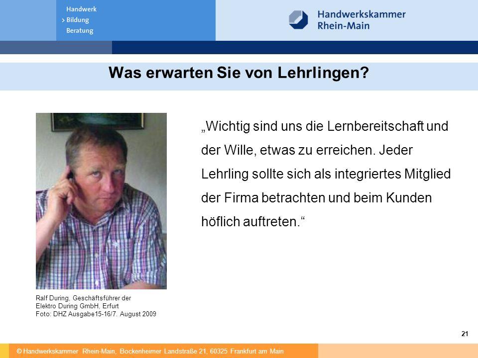 """© Handwerkskammer Rhein-Main, Bockenheimer Landstraße 21, 60325 Frankfurt am Main 21 Was erwarten Sie von Lehrlingen? """"Wichtig sind uns die Lernbereit"""