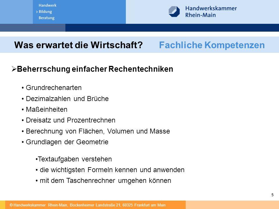 © Handwerkskammer Rhein-Main, Bockenheimer Landstraße 21, 60325 Frankfurt am Main 5 Was erwartet die Wirtschaft? Fachliche Kompetenzen  Beherrschung