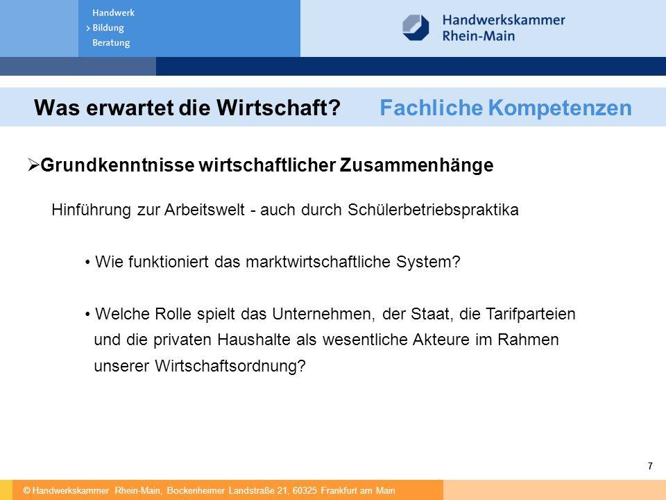 © Handwerkskammer Rhein-Main, Bockenheimer Landstraße 21, 60325 Frankfurt am Main 7 Was erwartet die Wirtschaft? Fachliche Kompetenzen  Grundkenntnis