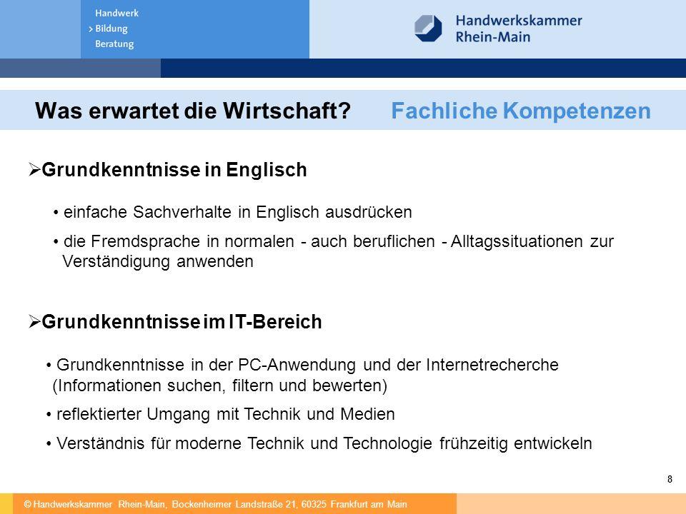 © Handwerkskammer Rhein-Main, Bockenheimer Landstraße 21, 60325 Frankfurt am Main 8 Was erwartet die Wirtschaft? Fachliche Kompetenzen  Grundkenntnis