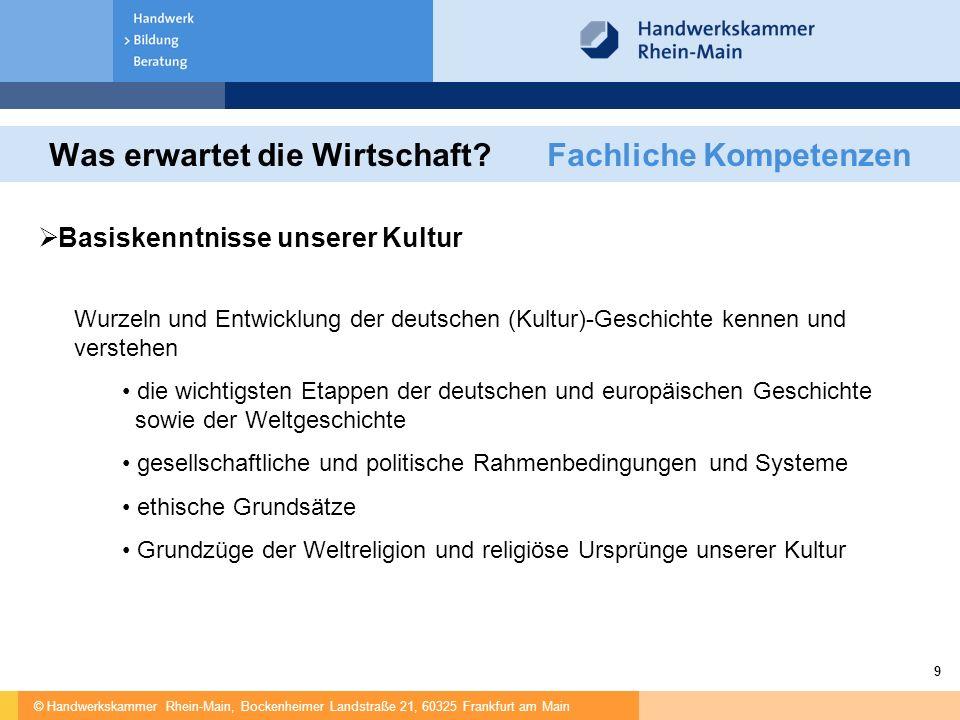 © Handwerkskammer Rhein-Main, Bockenheimer Landstraße 21, 60325 Frankfurt am Main 9 Was erwartet die Wirtschaft? Fachliche Kompetenzen  Basiskenntnis