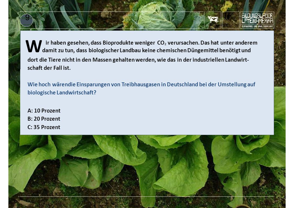 KUHFRISST REGENWALD 3 W damit zu tun, dass biologischer Landbau keine chemischen Düngemittel benötigt und ir haben gesehen, dass Bioprodukte weniger C
