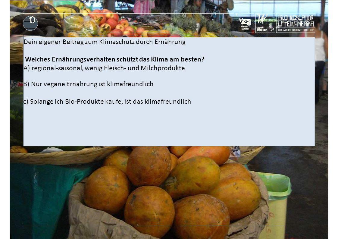 KUHFRISST REGENWALD 3 Dein eigener Beitrag zum Klimaschutz durch Ernährung Welches Ernährungsverhalten schützt das Klima am besten? A) regional-saison