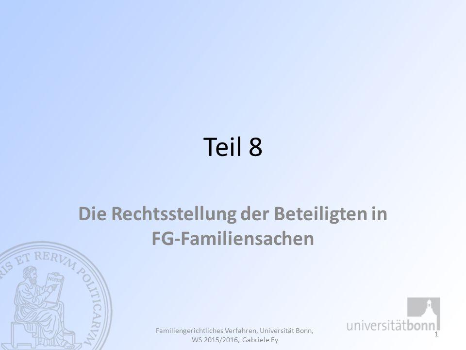 Rechte des Kindes Aus der Subjektstellung von Kindern und Jugendlichen in Kindschaftssachen folgt das Recht auf Information Mitgestaltung Sachverhaltsaufklärung Rechtliches Gehör Familiengerichtliches Verfahren, Universität Bonn, WS 2015/2016, Gabriele Ey 72