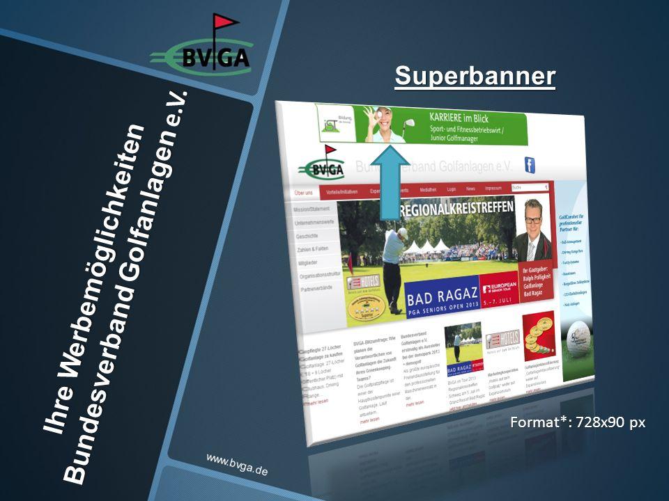 Ihre Werbemöglichkeiten Bundesverband Golfanlagen e.V. Superbanner Format*: 728x90 px