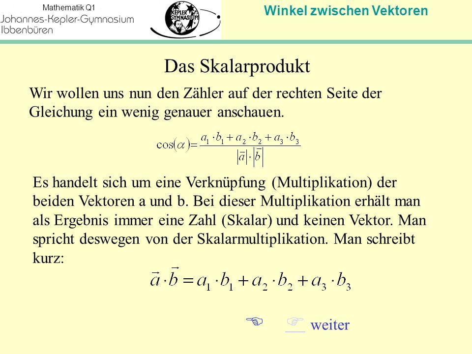 Winkel zwischen Vektoren Mathematik Q1 Wir wollen uns nun den Zähler auf der rechten Seite der Gleichung ein wenig genauer anschauen.