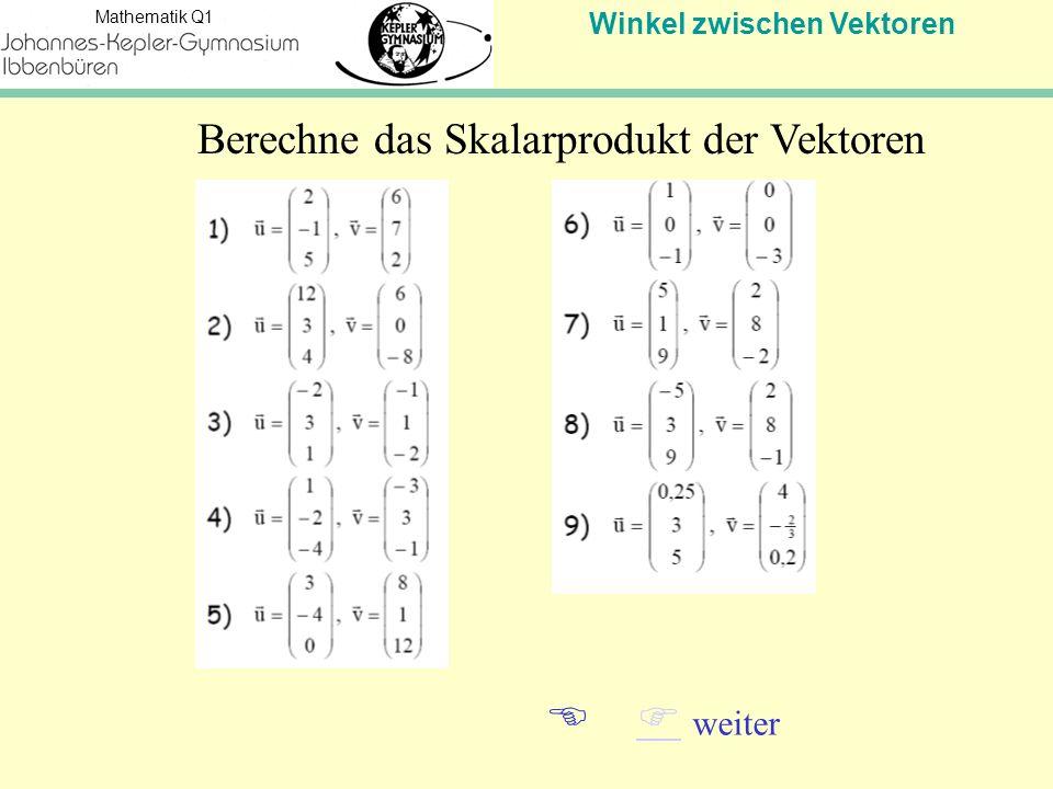 Winkel zwischen Vektoren Mathematik Q1 Lösungen 1) 156) 3 2) 407) 0 3) 38) 5 4) -59) 0 5) 20   weiter