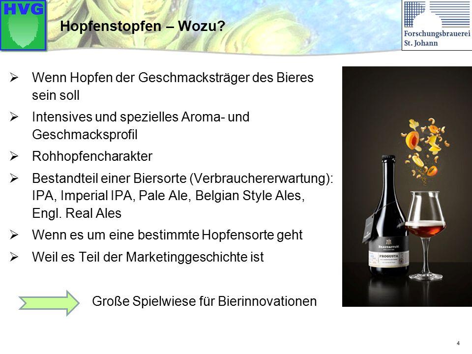 4 Hopfenstopfen – Wozu?  Wenn Hopfen der Geschmacksträger des Bieres sein soll  Intensives und spezielles Aroma- und Geschmacksprofil  Rohhopfencha