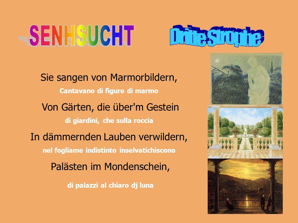 Sie sangen von Marmorbildern, Cantavano di figure di marmo Von Gärten, die über'm Gestein di giardini, che sulla roccia In dämmernden Lauben verwilder