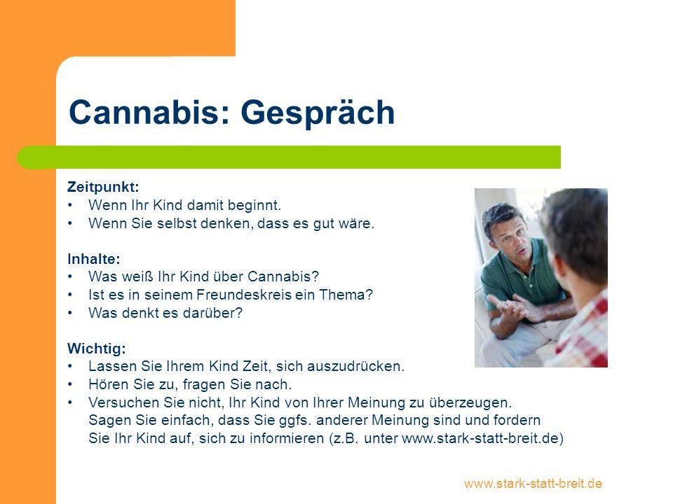www.stark-statt-breit.de Cannabis: Gespräch Zeitpunkt: Wenn Ihr Kind damit beginnt. Wenn Sie selbst denken, dass es gut wäre. Inhalte: Was weiß Ihr Ki
