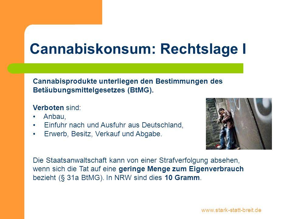 www.stark-statt-breit.de Cannabiskonsum: Rechtslage I Cannabisprodukte unterliegen den Bestimmungen des Betäubungsmittelgesetzes (BtMG). Verboten sind