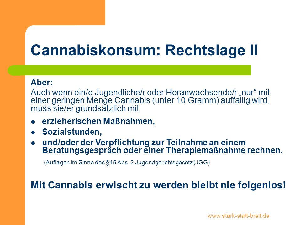 """www.stark-statt-breit.de Cannabiskonsum: Rechtslage II Aber: Auch wenn ein/e Jugendliche/r oder Heranwachsende/r """"nur"""" mit einer geringen Menge Cannab"""