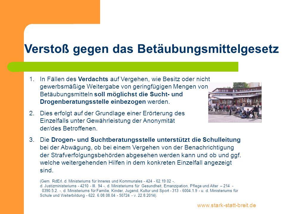 www.stark-statt-breit.de Verstoß gegen das Betäubungsmittelgesetz 1.In Fällen des Verdachts auf Vergehen, wie Besitz oder nicht gewerbsmäßige Weiterga