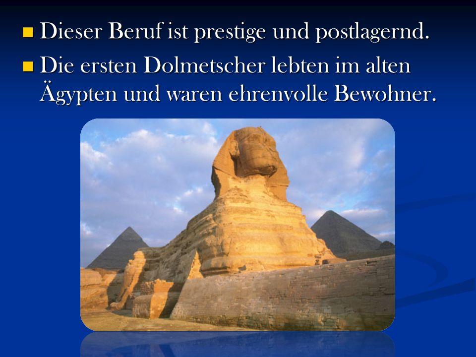 Dieser Beruf ist prestige und postlagernd. Dieser Beruf ist prestige und postlagernd. Die ersten Dolmetscher lebten im alten Ägypten und waren ehrenvo