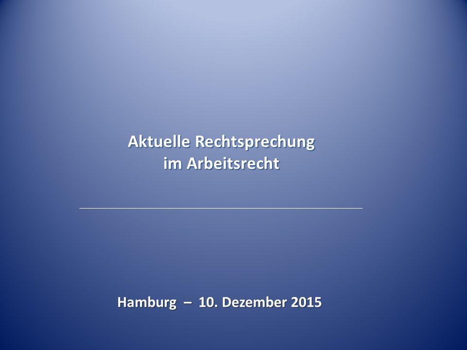 Hamburg – 10. Dezember 2015 Aktuelle Rechtsprechung im Arbeitsrecht