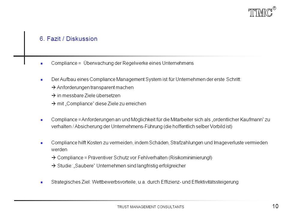 ® TRUST MANAGEMENT CONSULTANTS 10 Compliance = Überwachung der Regelwerke eines Unternehmens Der Aufbau eines Compliance Management System ist für Unt