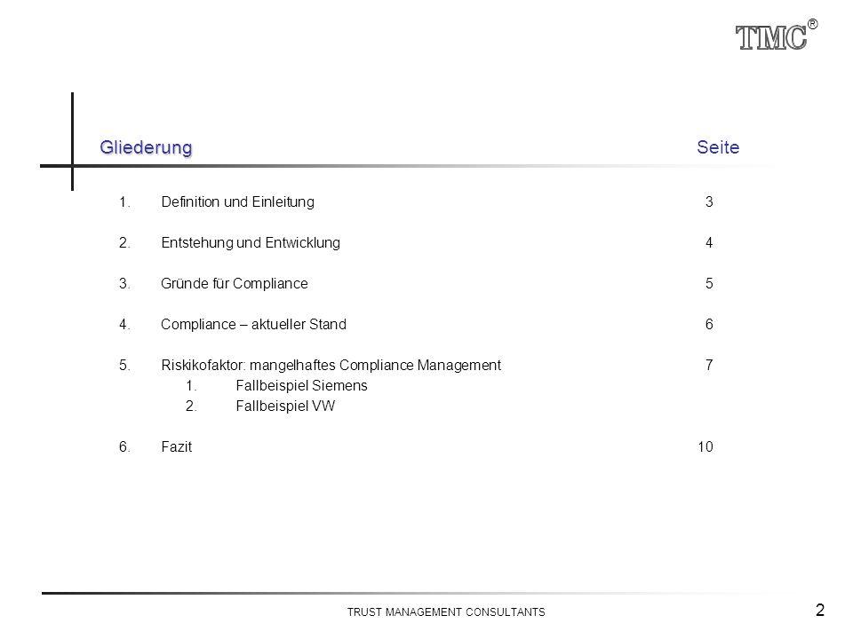 ® TRUST MANAGEMENT CONSULTANTS 2 Gliederung GliederungSeite 1.Definition und Einleitung3 2.Entstehung und Entwicklung4 3.Gründe für Compliance5 4.Comp
