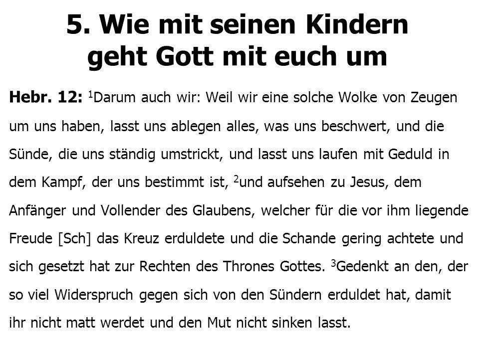 5. Wie mit seinen Kindern geht Gott mit euch um Hebr.