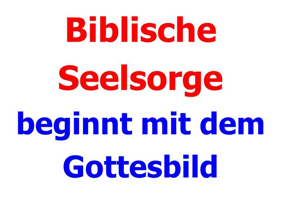 Biblische Seelsorge beginnt mit dem Gottesbild