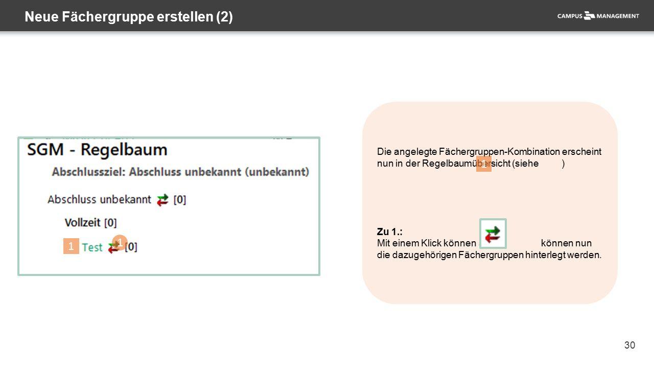 30 Neue Fächergruppe erstellen (2) 1 Die angelegte Fächergruppen-Kombination erscheint nun in der Regelbaumübersicht (siehe ) Zu 1.: Mit einem Klick können auf können nun die dazugehörigen Fächergruppen hinterlegt werden.