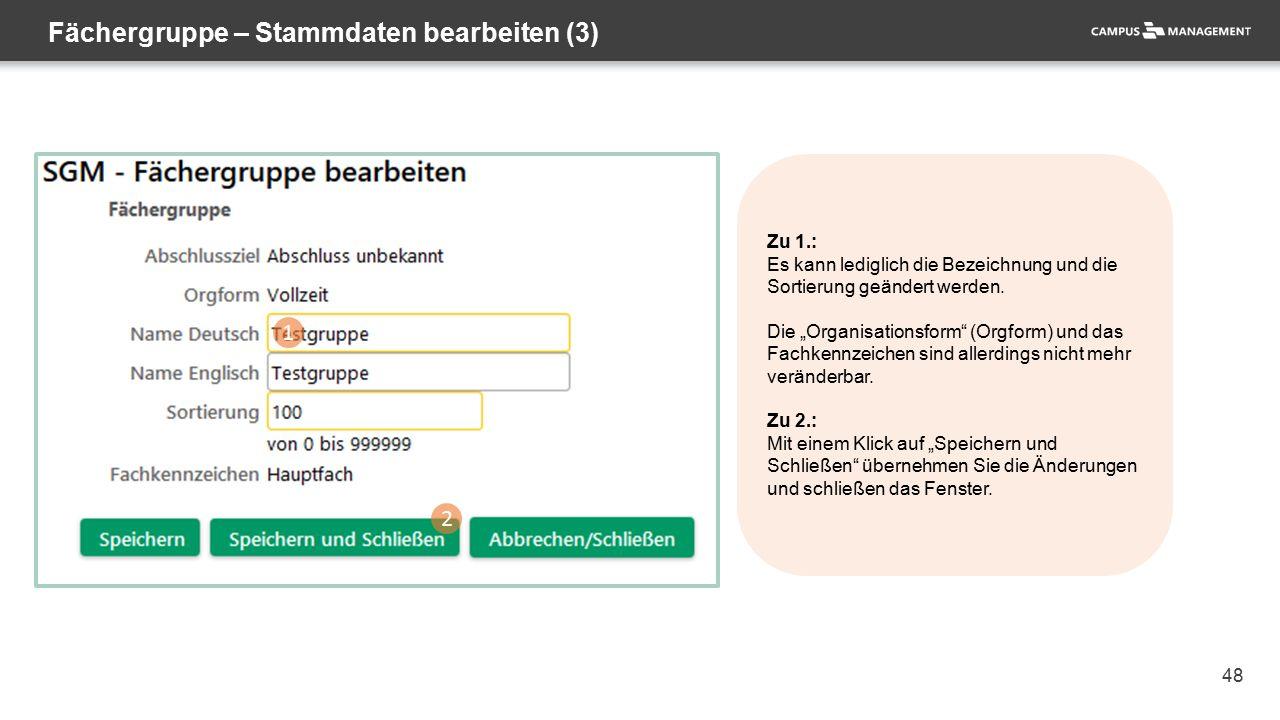48 Fächergruppe – Stammdaten bearbeiten (3) Zu 1.: Es kann lediglich die Bezeichnung und die Sortierung geändert werden.